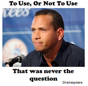 Arod, Steroids, to be or not to be, famous poetry quotes